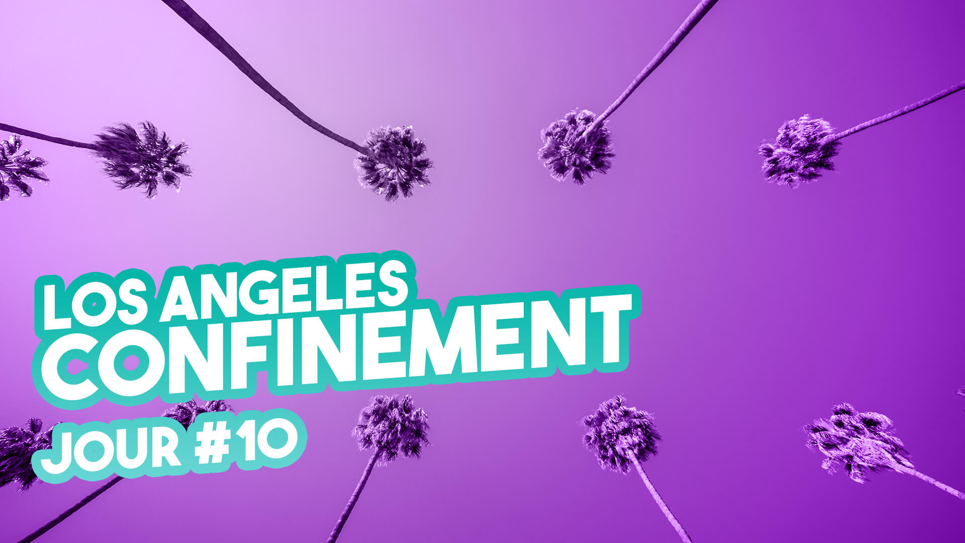 Confinement à Los Angeles – Jour #10 (pour le fun)
