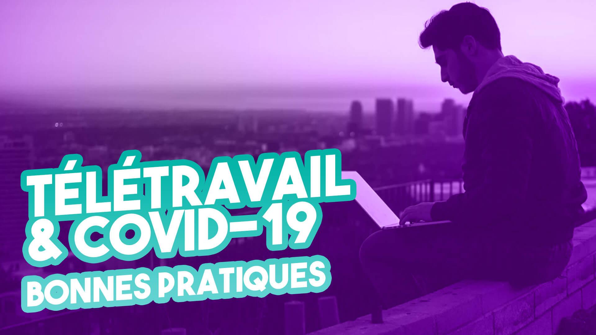 COVID-19 & télétravail – Les bonnes pratiques à suivre