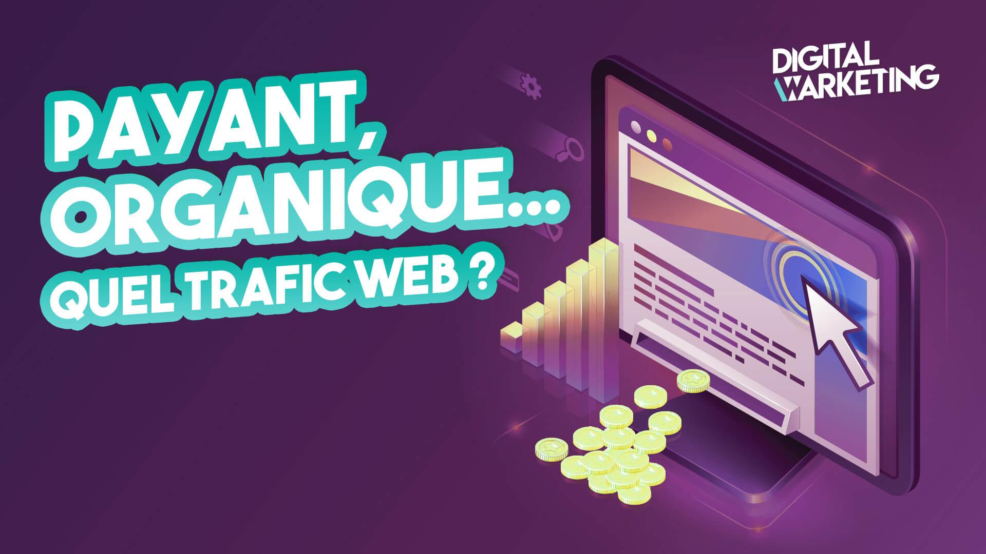 Payant, organique : Quel trafic web pour votre stratégie marketing digital ?
