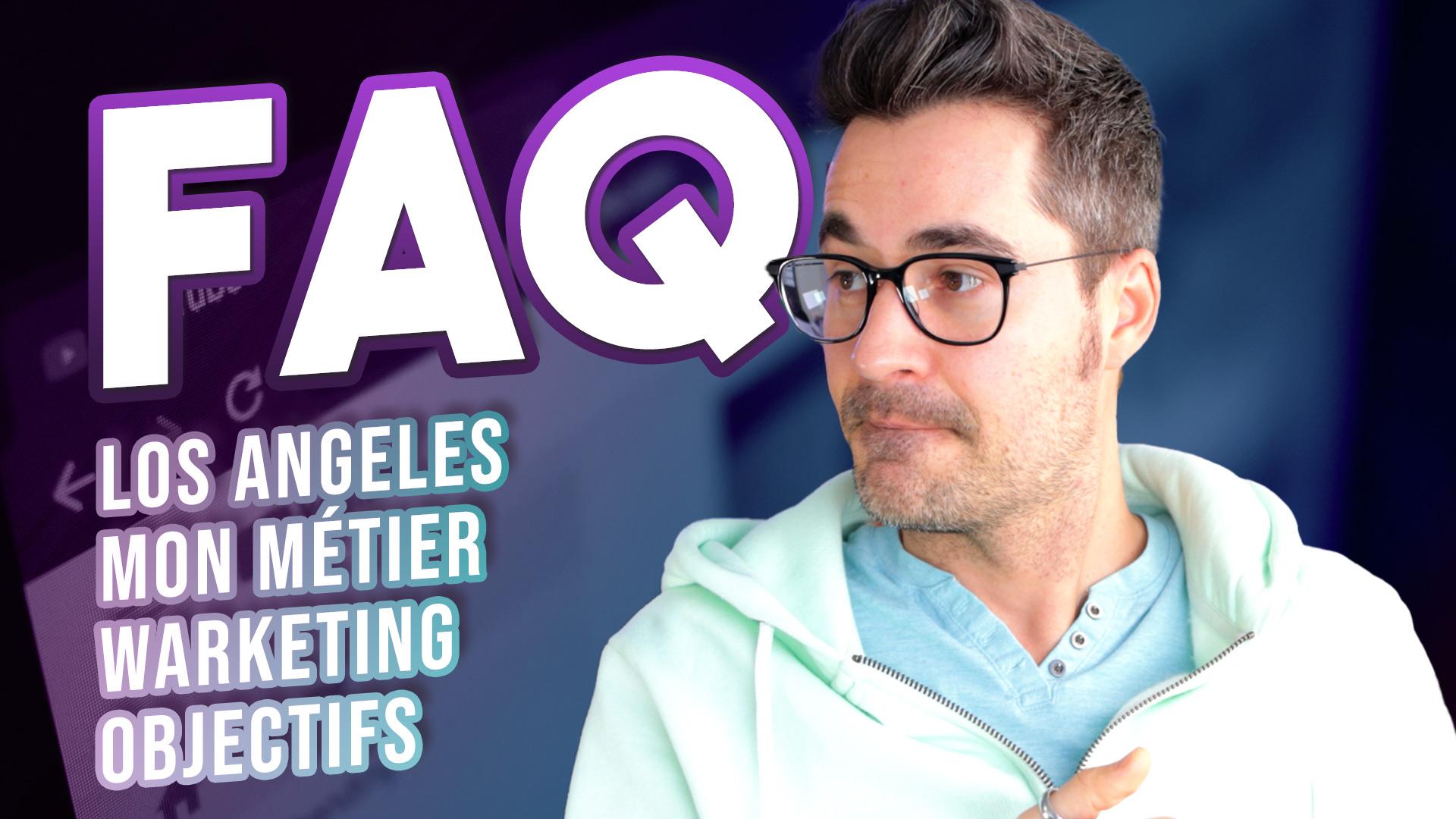 Je réponds à vos questions (Entreprendre aux USA, expérience, Los Angeles) – La FAQ des 1000 abonnés