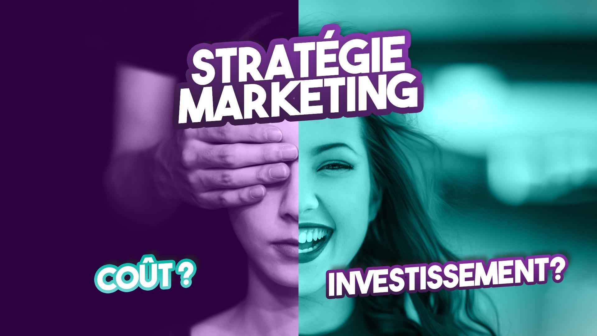 Stratégie Marketing : coût ou investissement pour votre entreprise ?