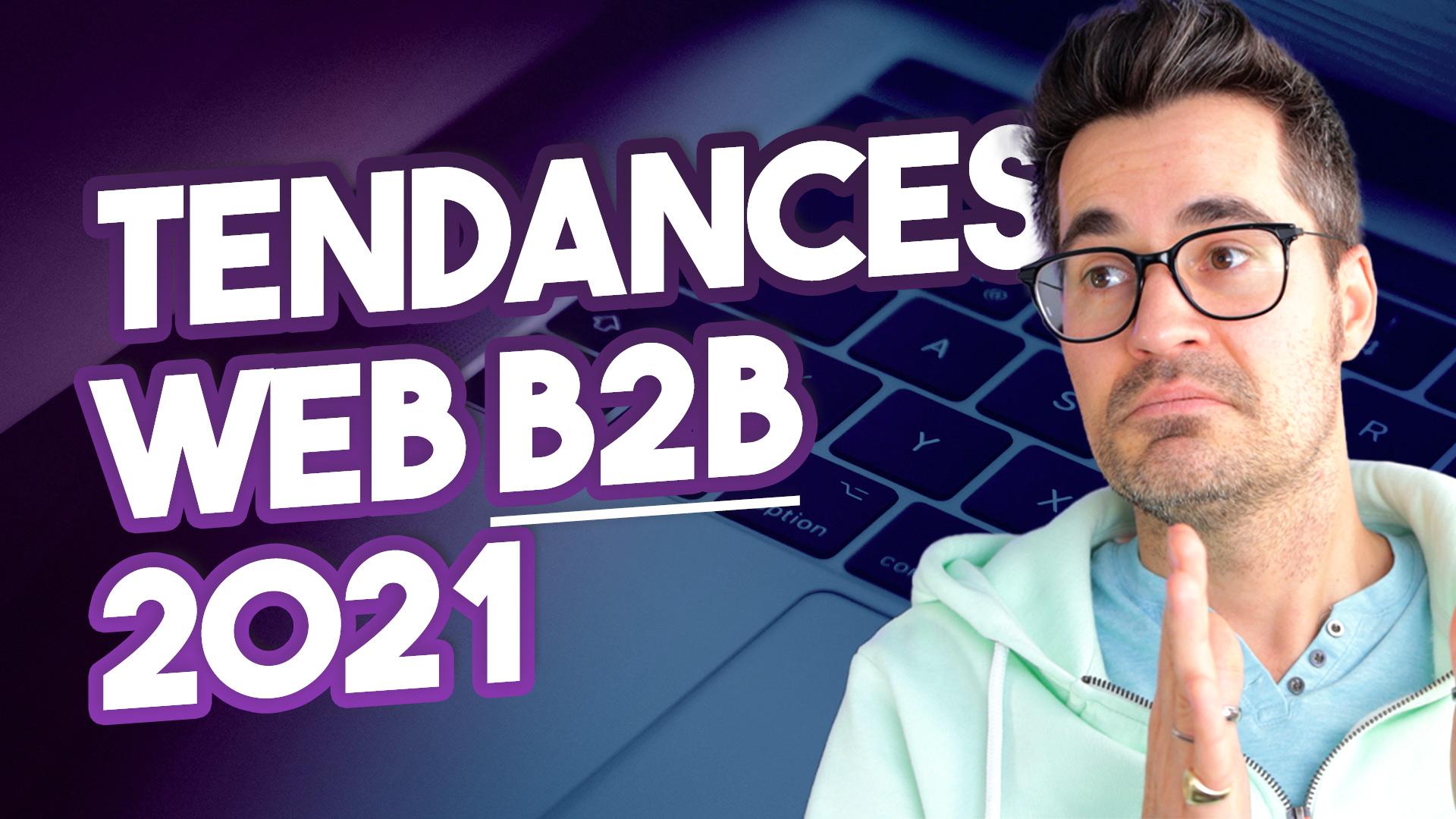 Les tendances web B2B de 2021, pour un marketing BtoB efficace